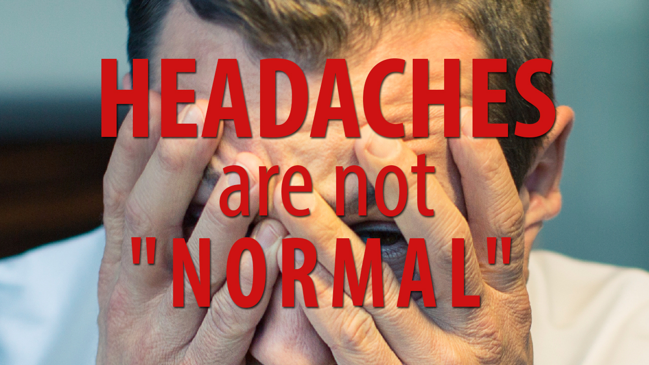 headaches are not normal