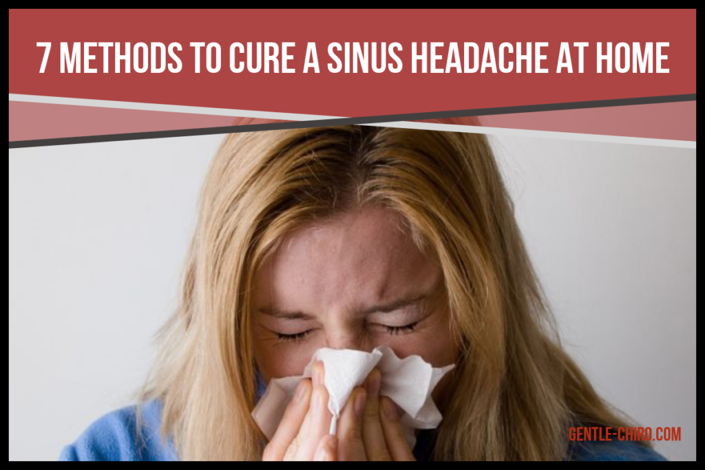 7 Methods To Cure A Sinus Headache At Home
