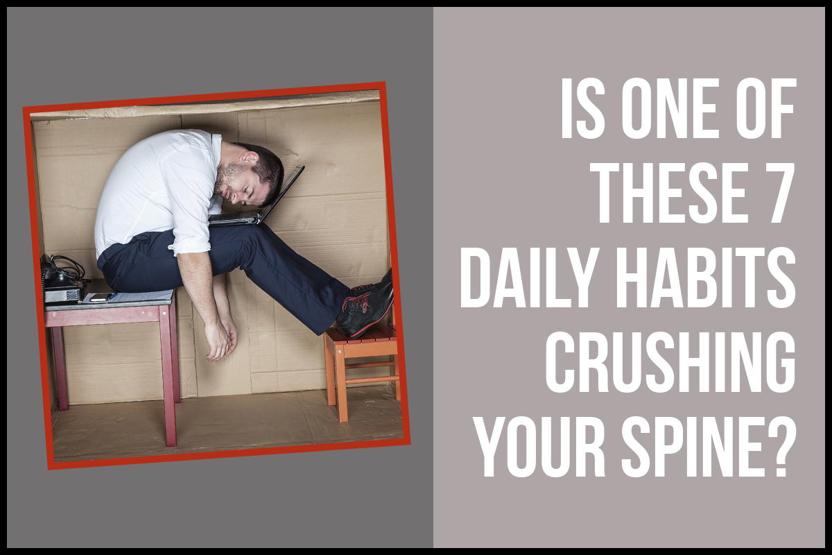 Is one of these 7 daily habits crushing your spine