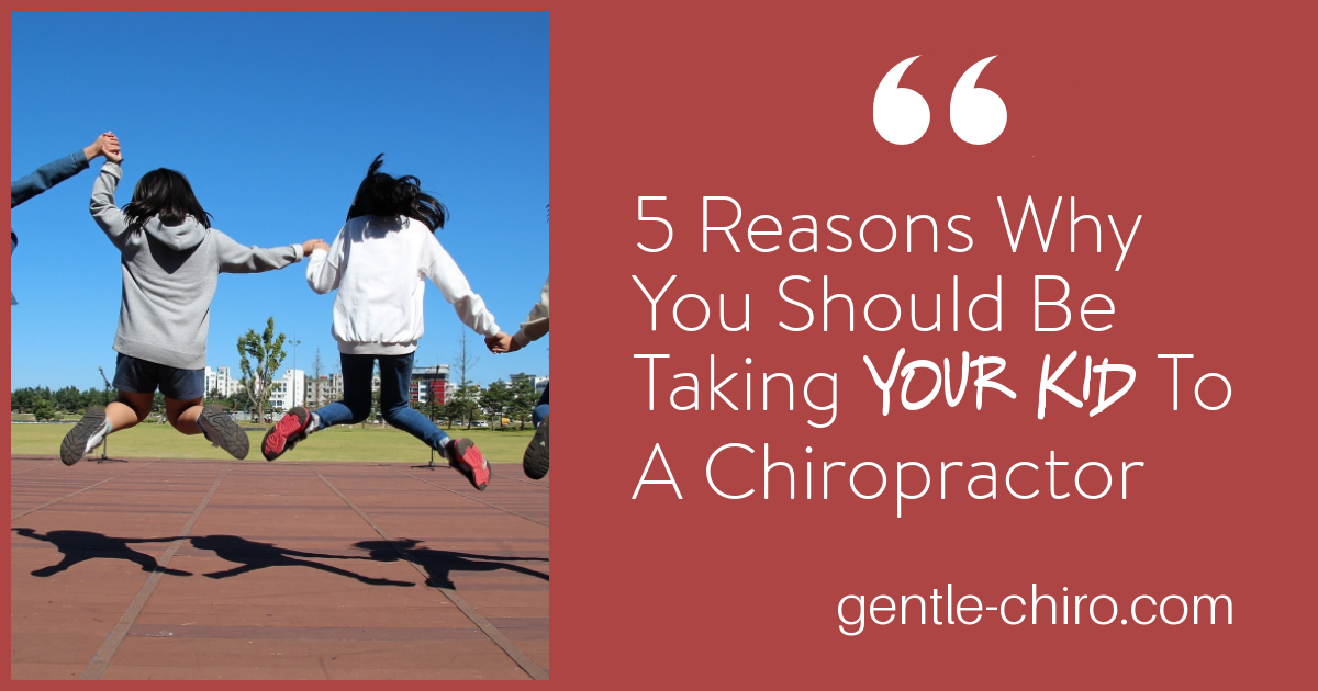 5 Reasons Why You Should Be Taking Your Kid To A Chiropractor