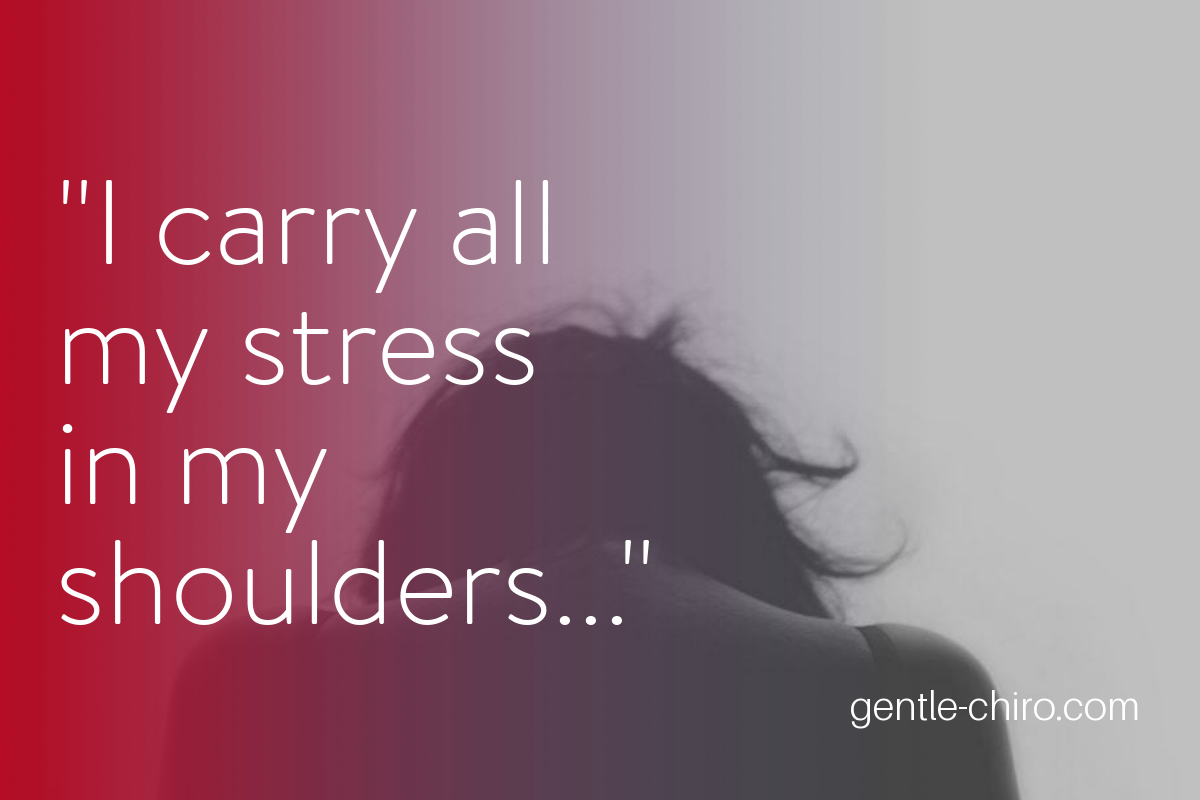 I carry all my stress in my shoulders